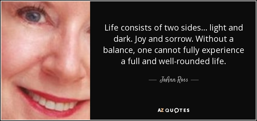 quote-life-consists-of-two-sides-light-and-dark-joy-and-sorrow-without-a-balance-one-cannot-joann-ross-111-59-63