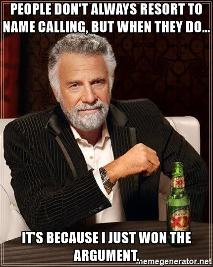 the-most-interesting-man-in-the-world-people-dont-always-resort-to-name-calling-but-when-they-do-its
