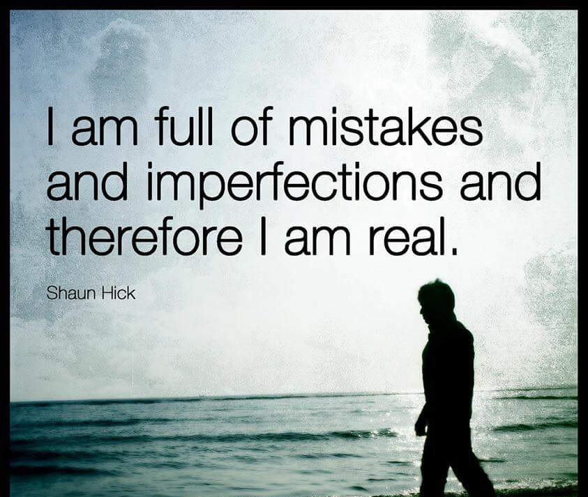 I-am-full-of-mistakes-and-imperfections-and-therefore-I-am-real