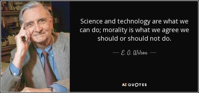 quote-science-and-technology-are-what-we-can-do-morality-is-what-we-agree-we-should-or-should-e-o-wilson-38-8-0892