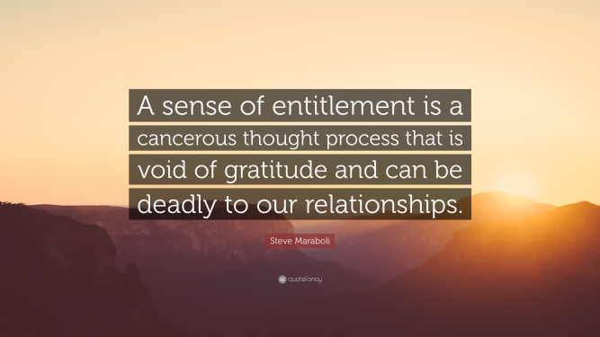 1697000-Steve-Maraboli-Quote-A-sense-of-entitlement-is-a-cancerous-thought